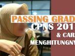 bagaimana-cara-menghitung-passing-grade-tes-skd-cpns-2018_20180918_124017.jpg