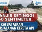 banjir-setinggi-150-sentimeter-jalur-rel-terendam-pt-kai-batalkan-perjalanan-kereta-api.jpg