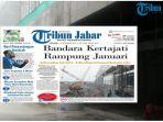 headline-tribun-jabar-selasa-14112017-bandara-kertajati-rampung-januari-2018_20171114_171945.jpg