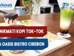 menikmati-kopi-tok-tok-ala-oasis-bistro-cirebon-ketok-dulu-baru-diminum.jpg