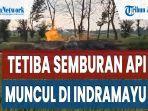 semburan-api-muncul-di-desa-sukaperna-indramayu-pemukiman-diselimuti-hawa-panas-dan-bau-gas.jpg