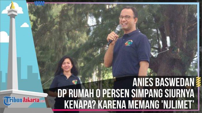 Anies Baswedan: DP Rumah 0 Persen Simpang Siurnya, Memang 'Njlimet'
