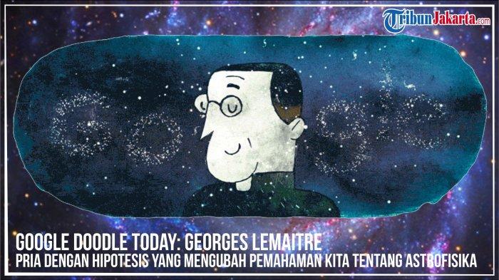 Google Doodle Today: Georges Lemaitre Berteori Alam Semesta Berawal dari Atom Primordial Tunggal
