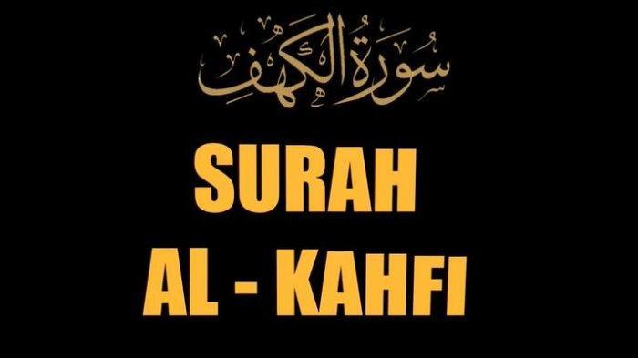 Manfaat dan Keutamaan Surat Al Kahfi Jika Membaca di Hari Jumat, Ada Arab, Latin dan Terjemahannya