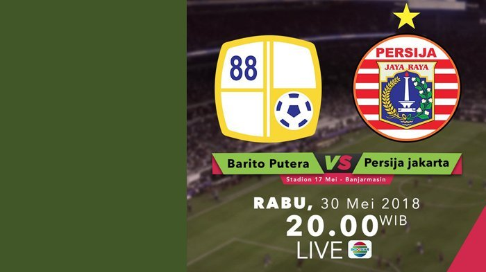 LIVE Indosiar, LIVE STREAMING Liga 1 Barito Putera vs Persija Jakarta, Siaran Langsung Indosiar