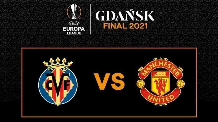 Babak Final Liga Eropa Manchester United vs Villareal Jadwal hingga Prediksi Pertandingan