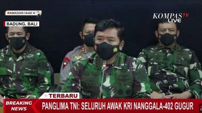 Panglima Tentara Nasional Indonesia (TNI) Marsekal Hadi Tjahjanto menyampaikan, Kapal Selam KRI Nanggala-402 dipastikan tenggelam dan 53 awak kapal telah gugur