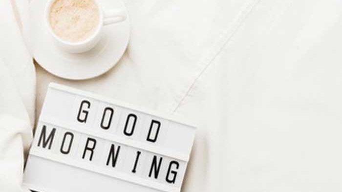 Ucapan Selamat Pagi dan Motivasi Pagi Cocok Dibagikan di FB, WA, IG