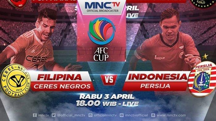 Link Live Streaming MNCTV Ceres Negros vs Persija Jakarta, Piala AFC 2019 Sore Ini, Misi Curi Poin
