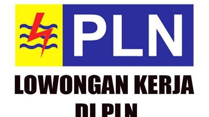 Lowongan Kerja PT PLN Minimal Lulusan SMA/SMK/Sederajat Pendafaran 7-19 Mei 2019, Ini Syaratnya