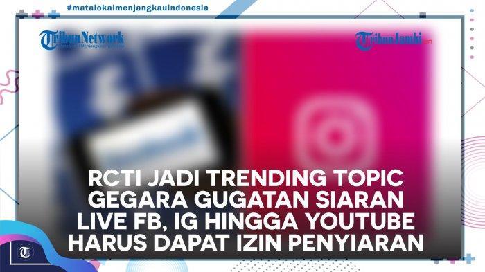 VIDEO RCTI jadi Trending Topic Gegara Gugatan Siaran Live FB, IG hingga YouTube