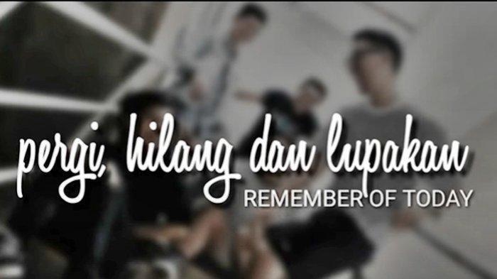 Chord Kunci Gitar Pergi Hilang dan Lupakan 'Remember of Today' Link Download MP3 & Video Klip