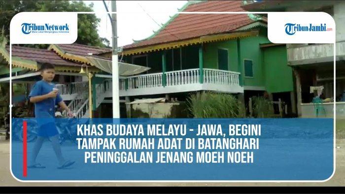 VIDEO Inilah Rumah Adat Melayu Peninggalan Jenang Moeh Noeh, di Batanghari