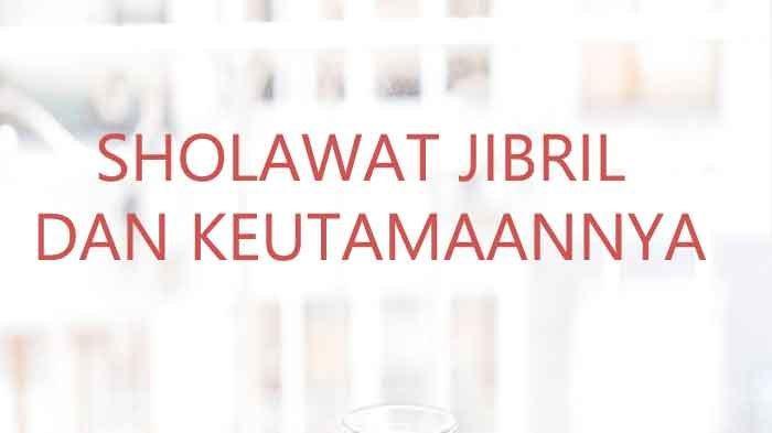 Bacaan Sholawat Jibril Sebagai Pembuka Rezeki Jika Dibaca 3333 Kali