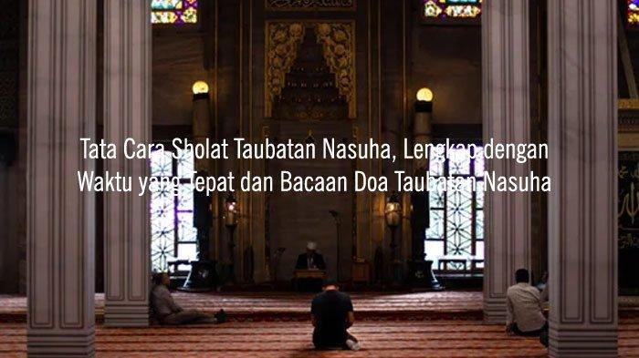 Ini Tata Cara Sholat Taubatan Nasuha, Lengkap dengan Waktu yang Tepat dan Bacaan Doa Taubatan Nasuha