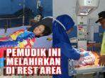 11062018_seorang-wanita-melahirkan-bayi-perempuan-di-rest-area_20180611_170050.jpg