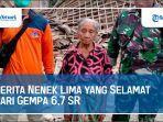 cerita-nenek-lima-yang-selamat-dari-gempa-67-sr-lompat-keluar-sebelum-rumah-ambruk.jpg