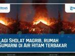 kebakaran-satu-rumah-warga-di-kecamatan-air-hitam-kabupaten-sarolangun-yang-diketahui.jpg
