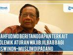 mahfud-md-beri-tanggapan-terkait-polemik-aturan-wajib-jilbab-bagi-siswi-non-muslim-di-padang.jpg