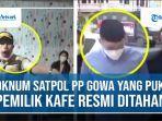 oknum-satpol-pp-gowa-yang-pukul-pemilik-kafe-resmi-ditahan.jpg