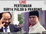 pertemuan-surya-paloh-dan-prabowo-subianto-akan-tersaji-di-live-streaming-kompas-tv.jpg