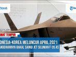 pesawat-tempur-indonesia-korea-meluncur-april-2021-bakal-saingi-jet-siluman-f-35-as.jpg