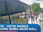 video-detik-detik-warga-cakung-serbu-aeon-mall.jpg
