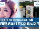 video-kecelakaan-maut-yang-menewaskan-artis-chacha-sherly.jpg