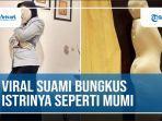 video-viral-suami-bungkus-istrinya-seperti-mumi.jpg