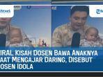 viral-kisah-dosen-bawa-anaknya-saat-mengajar-daring-disebut-dosen-idola.jpg