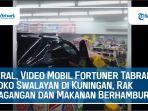 viral-mobil-fortuner-tabrak-toko-swalayan-di-kuningan-rak-dagangan-dan-makanan-berhamburan.jpg