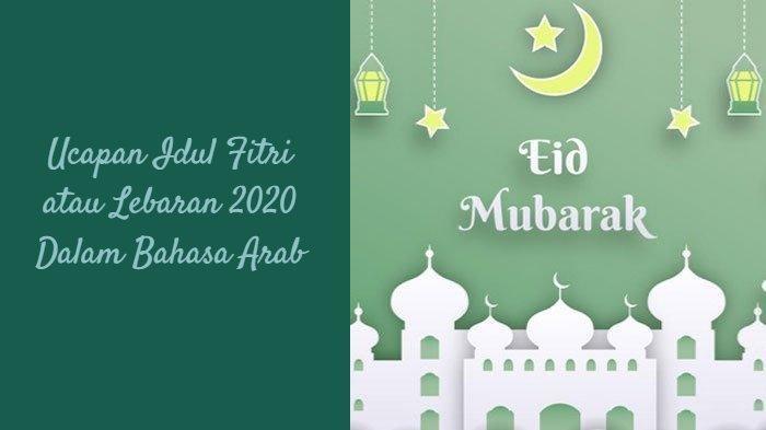 Ini Ucapan Idul Fitri Lebaran 2020 Dalam Bahasa Arab Cocok untuk WA, IG, FB dan Twitter