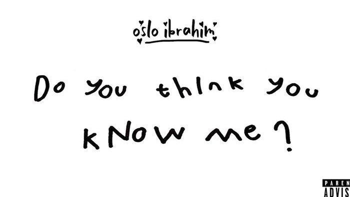 Lirik dan Terjemahan Lagu 'Do You Think You Know Me?' Oslo Ibrahim, Tentang Perasaan Dimanfaatkan
