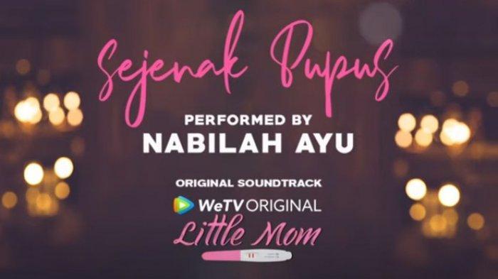 Lirik Lagu 'Sejenak Pupus' Nabilah Ayu, OST Little Mom Dibintangi Natasha Wilona dan Al Ghazali