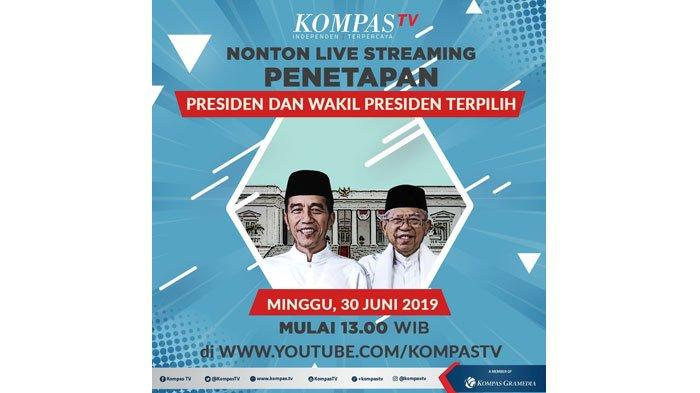 LIVE STREAMING Penetapan Presiden-Wapres Jokowi-Maruf Amin di Kompas TV Minggu (30/6/2019)