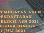 pembuatan-akun-pendaftaran-seleksi-asn-2021-dibuka-hingga-21-juli-2021.jpg