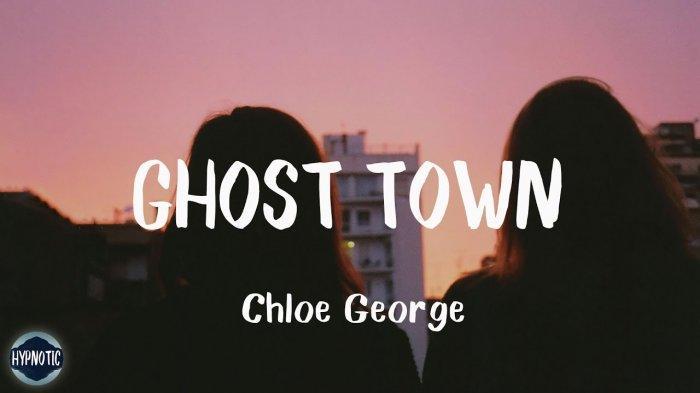 Lirik Lagu Ghost Town - Chole George, Lengkap dengan Terjemahan Bahasa Indonesia