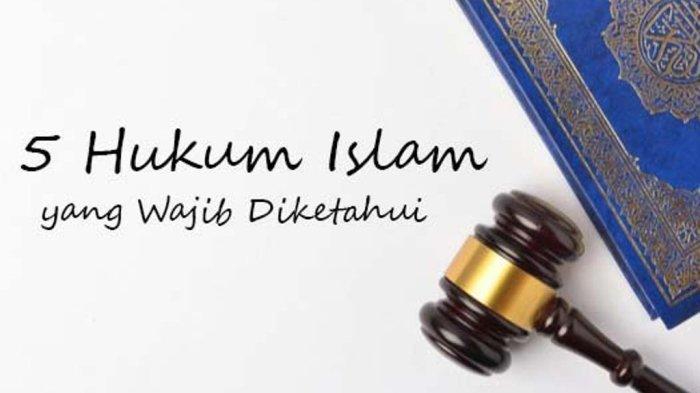 5 Jenis Hukum Dalam Agama Islam: Wajib, Haram, Sunnah, Makruh, Mubah. Penjelasan dan Contohnya