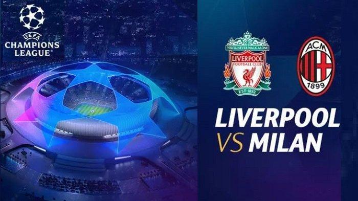 Liverpool vs AC Milan Tayang di TV SCTV - Prediksi Skor Line Up & Link Live Streaming Liga Champions