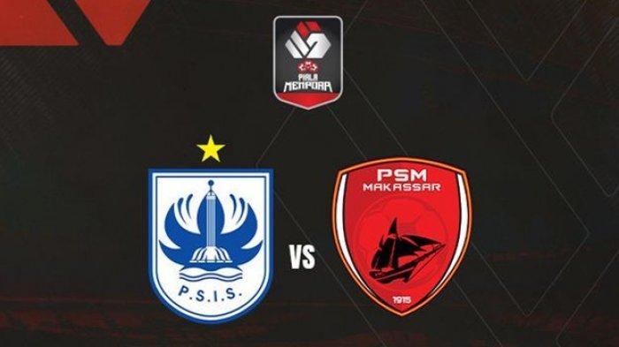 PREDIKSI PSIS Semarang vs PSM Makassar Perempat Final Piala Menpora 2021, LIVE Streaming Indosiar