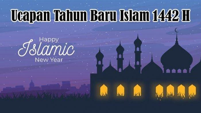 Kumpulan Ucapan Tahun Baru Islam 1442 Hijriyah, Rangkaian Kata-kata Indah untuk Teman hingga Saudara