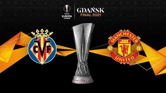 PREDIKSI Susunan Pemain H2H & TV Live Streaming Villarreal vs Man United Final Liga Europa