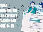begini-cara-download-sertifikat-vaksinasi-covid-19-di-laman-pedulilindungiid.jpg