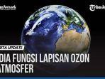 VIDEO: Ini Dia Fungsi Lapisan Ozon di Atmosfer