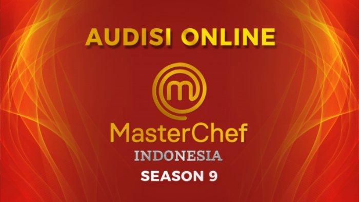 Dibuka Sampai 23 September, Begini Syarat dan Ketentuan Audisi Online MasterChef Indonesia Season 9