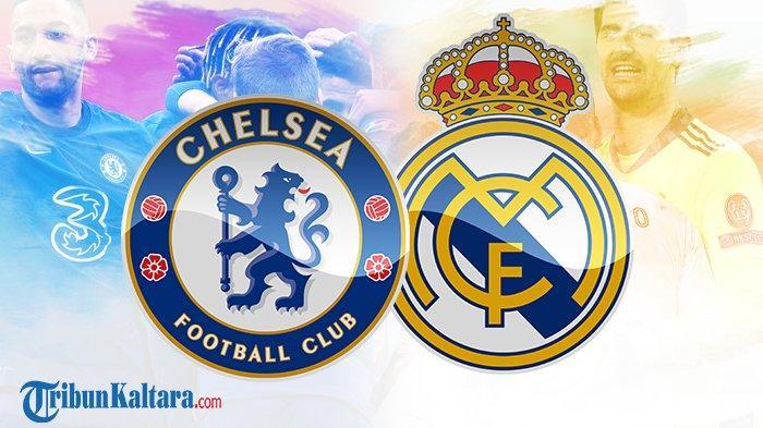 Prediksi Chelsea vs Real Madrid Live Streaming SCTV, Siapa Susul Man City ke Final Liga Champions?