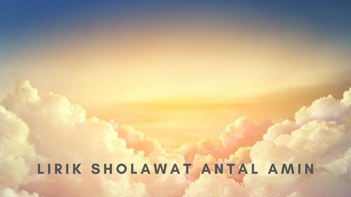 Video dan Lirik Sholawat Antal Amin Lengkap Tulisan Arab, Latin dan Terjemahan