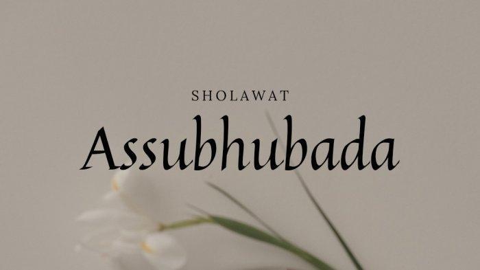 Viral di Medsos, Sholawat Assubhubada dalam Bahasa Arab, Latin dan Terjemahan