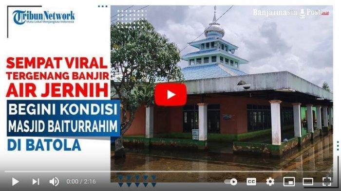 VIDEO Mesjid Viral di Batola Kalsel, Tergenang Banjir Tapi Airnya Jernih