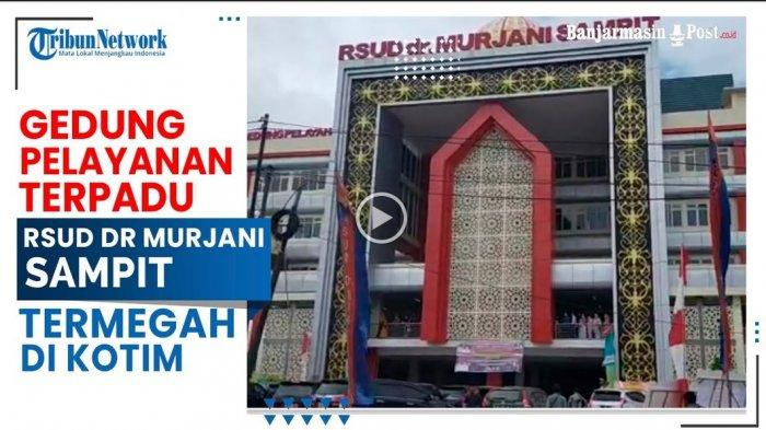 VIDEO Gedung Pelayanan Terpadu dan Bedah Sentral RS Murjani Sampit Termegah di Kotim